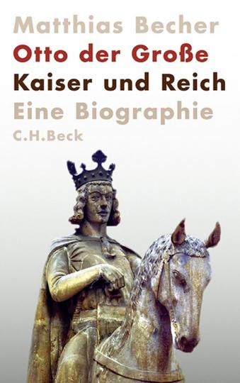 Otto der Große. Kaiser und Reich. Eine Biographie.