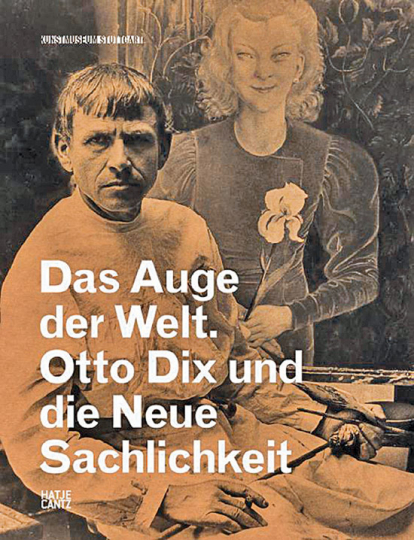 Otto Dix und die Neue Sachlichkeit. Das Auge der Welt.