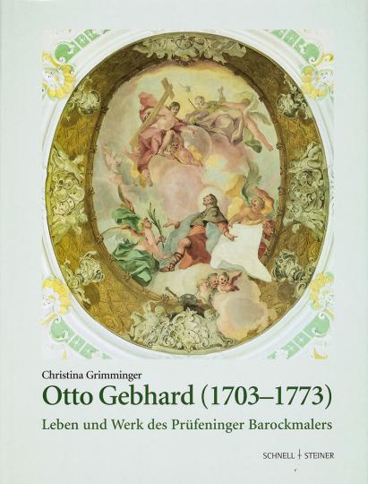 Otto Gebhard. Leben und Werk des Prüfeninger Barockmalers.