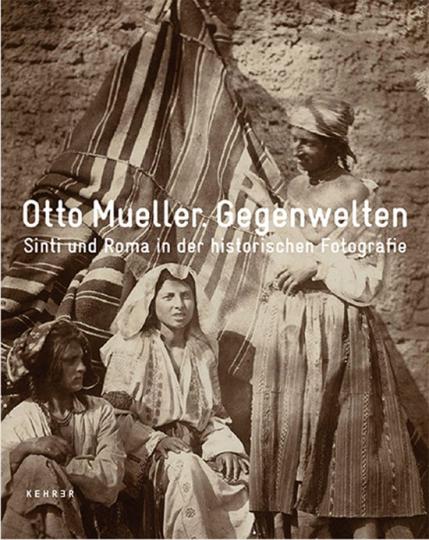 Otto Mueller. Gegenwelten. Sinti und Roma in der historischen Fotografie.