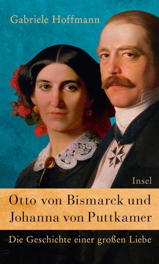 Otto von Bismarck und Johanna von Puttkamer. Die Geschichte einer großen Liebe.