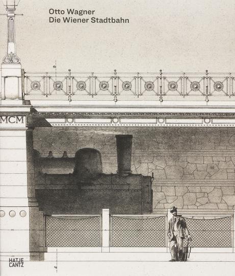 Otto Wagner. Die Wiener Stadtbahn.