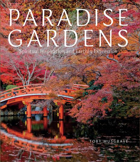 Paradise Gardens. Paradiesische Gärten. Spirituelle Inspiration und irdischer Ausdruck.