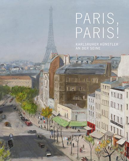 Paris, Paris! Karlsruher Künstler an der Seine 1850 - 1930.