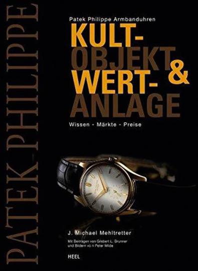 Patek Philippe. Armbanduhren. Kultobjekt & Wertanlage, Wissen - Märkte - Preise.
