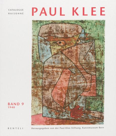 Paul Klee. Catalogue raisonné. Verzeichnis des gesamten Werkes, Bd. 9: 1940. Nachträge. Spätwerk: Krankheit und Tod.
