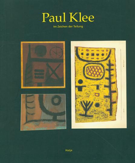 Paul Klee. Im Zeichen der Teilung.