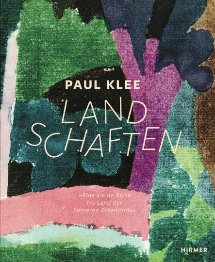 Paul Klee. Landschaften. Eine kleine Reise ins Land der besseren Erkenntnis.