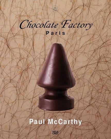 Paul McCarthy. Chocolate Factory Paris, Vol. 2.