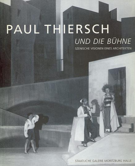 Paul Thiersch und die Bühne. Szenische Visionen eines Architekten.