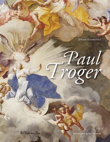 Paul Troger (1698-1762). Die große Monografie zum 250. Todestag.