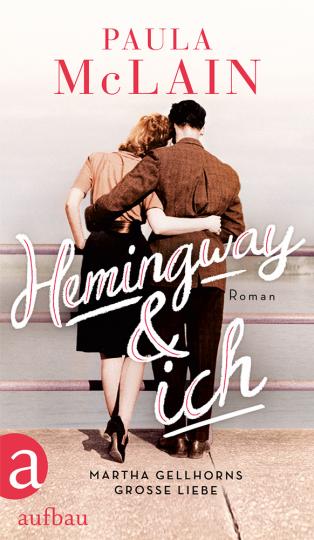 Paula McLain. Hemingway und ich. Roman.