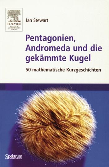 Pentagonien, Andromeda und die gekämmte Kugel - 50 mathematische Kurzgeschichten