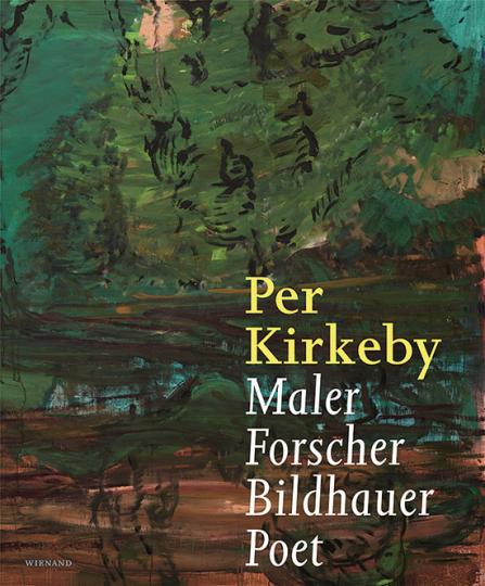 Per Kirkeby. Maler - Forscher - Bildhauer - Poet.