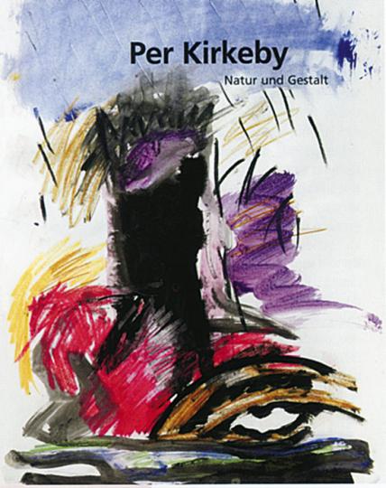 Per Kirkeby. Natur und Gestalt. Das zeichnerische Werk.