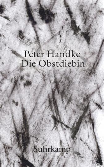 Peter Handke. Die Obstdiebin oder Einfache Fahrt ins Landesinnere.