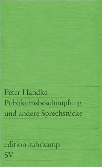 Peter Handke. Publikumsbeschimpfung und andere Sprechstücke.