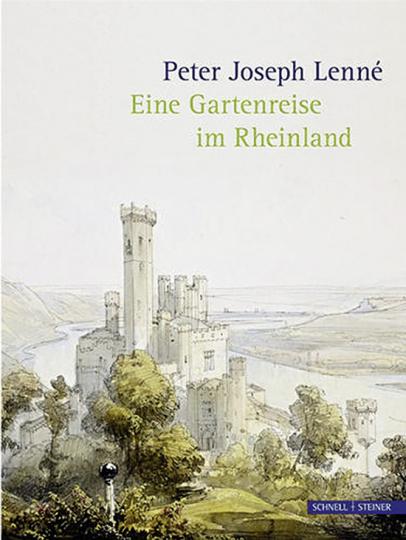 Peter Joseph Lenné. Eine Gartenreise im Rheinland.
