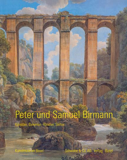 Peter & Samuel Birmann - Künstler, Sammler, Händler, Stifter.