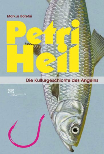 Petri Heil. Die Kulturgeschichte des Angelns.