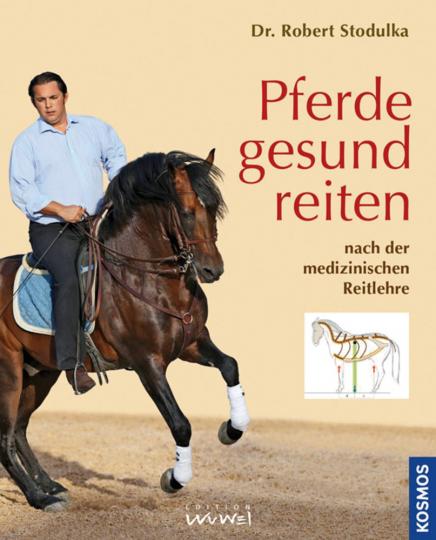 Pferde gesund reiten. Nach der medizinischen Reitlehre.