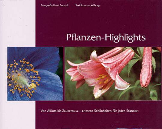 Pflanzen-Highlights. Von Allium bis Zaubernuss - Erlesene Schönheiten für jeden Standort