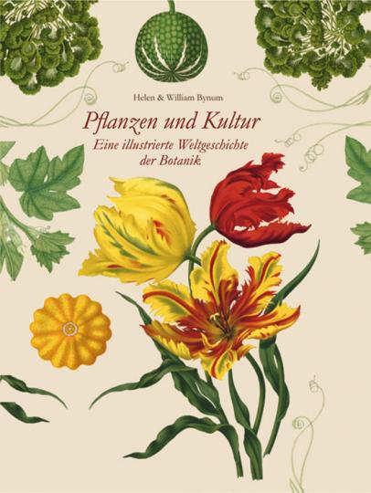 Pflanzen und Kultur. Eine illustrierte Weltgeschichte der Botanik.