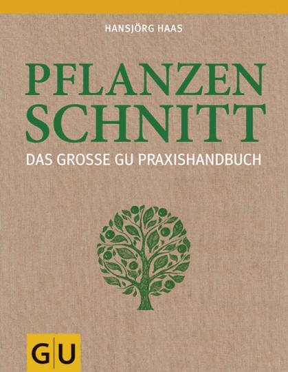 Pflanzenschnitt. Das große GU Praxishandbuch.