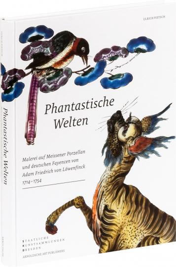 Phantastische Welten. Malerei auf Meissener Porzellan und deutschen Fayencen von Adam Friedrich von Löwenfinck (1714-1754).