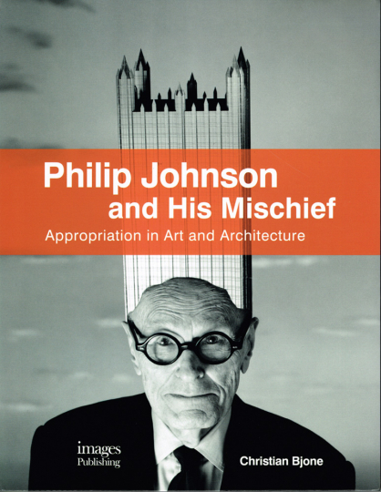 Philip Johnson and His Mischief. Appropriation in Art and Architecture.
