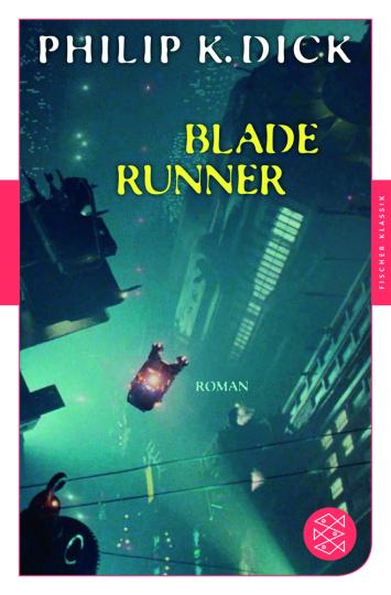 Philip K. Dick. Blade Runner. Träumen Androiden von elektrischen Schafen?