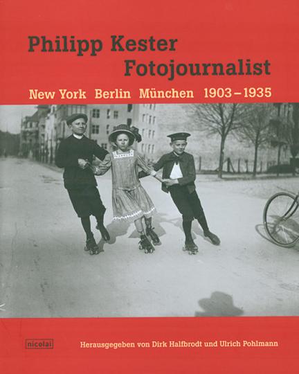 Philip Kester. Fotojournalist. New York Berlin München 1903-1935.