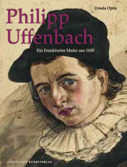 Philipp Uffenbach. Ein Frankfurter Maler um 1600.