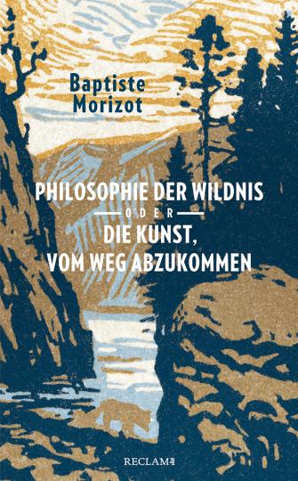 Philosophie der Wildnis oder Die Kunst, vom Weg abzukommen.