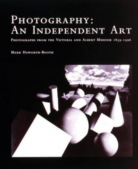 Photography. An Independent Art. Fotografien aus dem Victoria & Albert Museum 1839-1996.