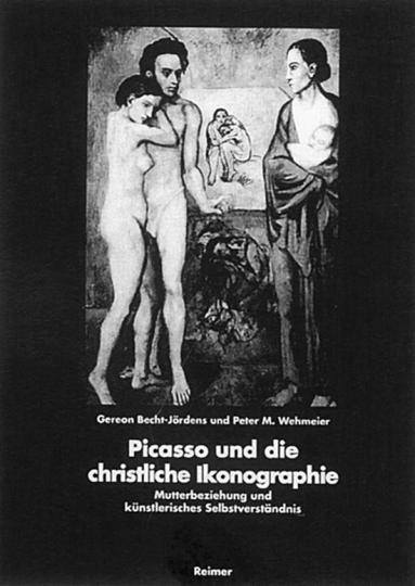 Picasso und die christliche Ikonographie - Mutterbeziehung und künstlerisches Selbstverständnis