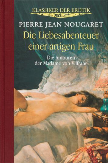 Die Liebesabenteuer einer artigen Frau. Die Amouren der Madame von Vilfranc.