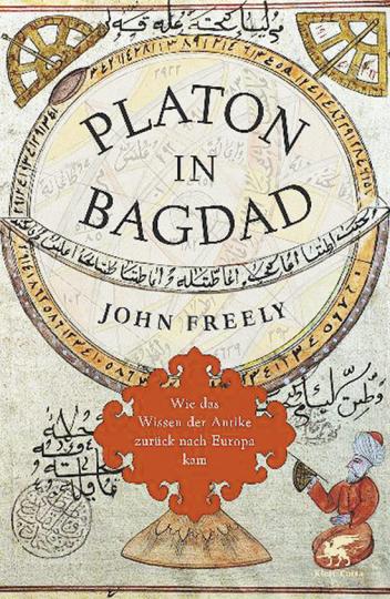 Platon in Bagdad. Wie das Wissen der Antike zurück nach Europa kam.