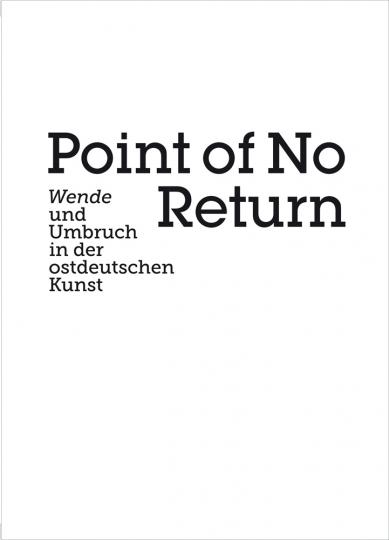 Point of no Return. Wende und Umbruch in der ostdeutschen Kunst.