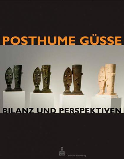 Posthume Güsse. Bilanz und Perspektiven.