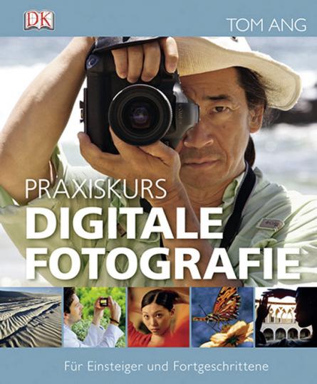 Praxiskurs Digitale Fotografie. Für Einsteiger und Fortgeschrittene.
