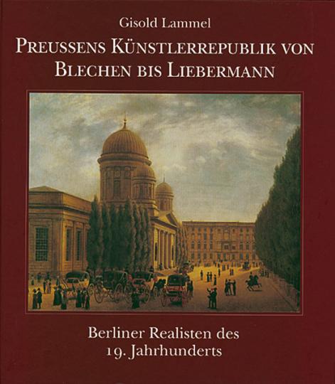 Preussen Künstlerrepublik von Blechen bis Liebermann. Berliner Realisten des 19. Jahrhunderts.