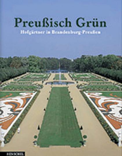 Preußisch Grün. Hofgärtner in Brandenburg-Preußen