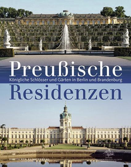 Preußische Schlösser und Residenzen. Königliche Schlösser und Gärten in Berlin und Brandenburg.