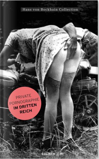 Private Pornografie im Dritten Reich.