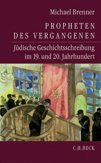 Propheten des Vergangenen. Jüdische Geschichtsschreibung im 19. und 20. Jahrhundert.
