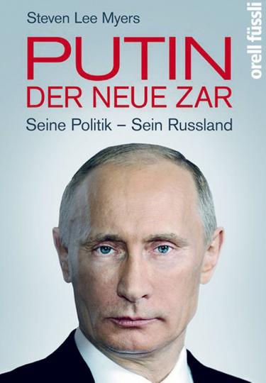 Putin der neue Zar. Seine Politik - Sein Russland