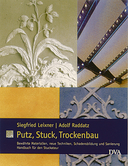 Putz, Stuck, Trockenbau - Bewährte Materialien, neue Techniken, Schadensbildung und Sanierung. Handbuch für den Stukkateur