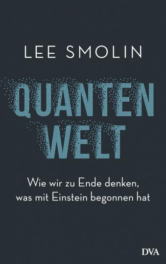 Quantenwelt. Wie wir zu Ende denken, was mit Einstein begonnen hat.