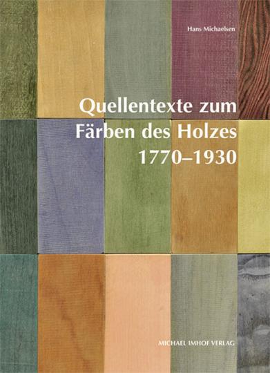 Quellentexte zum Färben des Holzes 1770-1930.